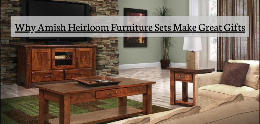 Amish Heirloom Furniture Sets Make Great Gifts | Amish Furniture In MI