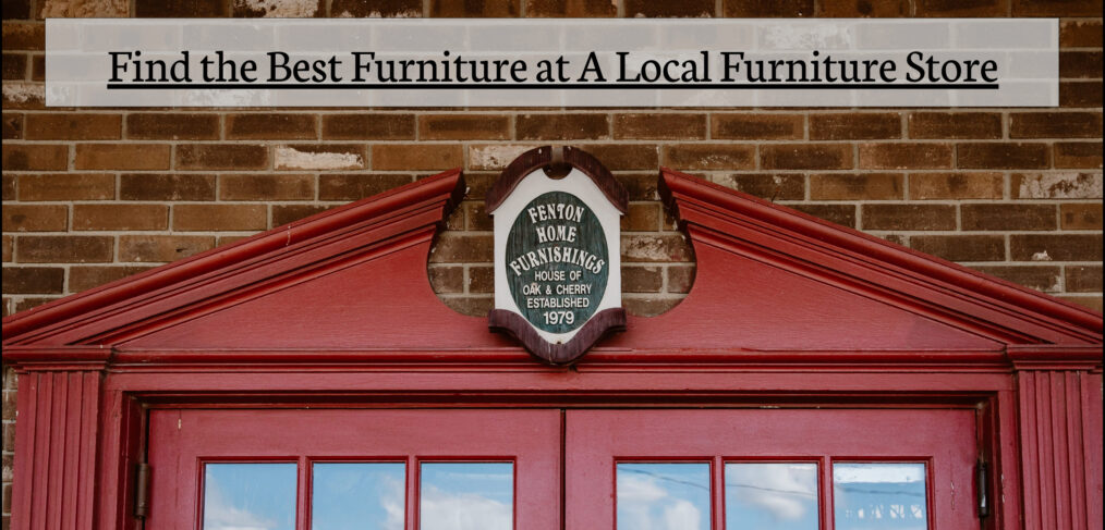 Tips For Local Furniture Stores In MI | Fenton Home Furnishings